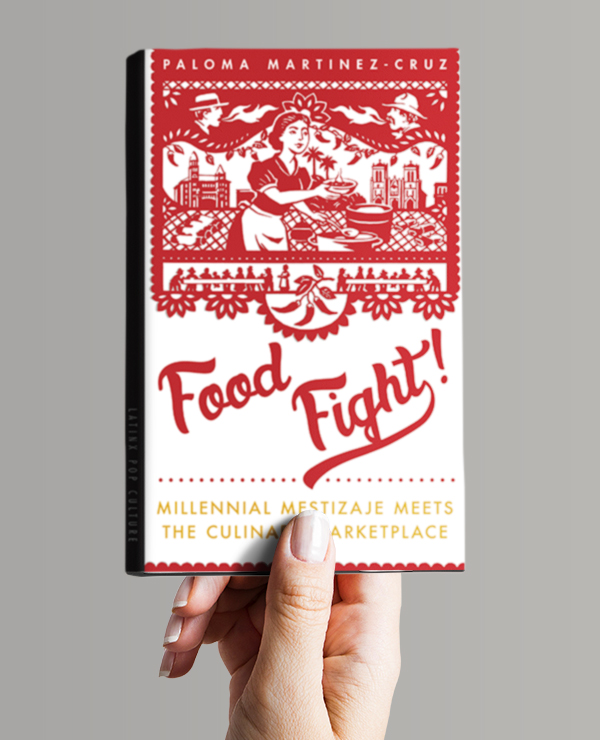 A copy of Paloma Martinez-Cruz's book Food Fight! Millennial Mestizaje Meets the Culinary Marketplace